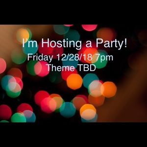 Other - I'm Hosting a Party 12/28/18 7pm